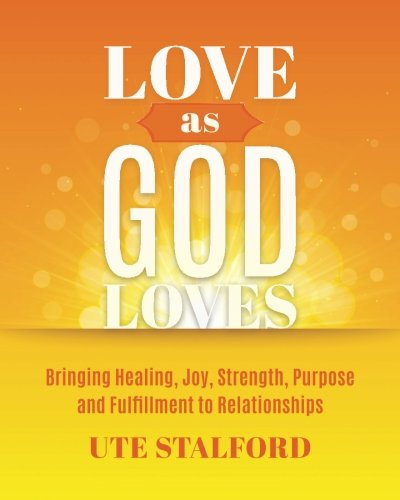9781517189464: Love As God Loves: Bringing Healing, Joy, Strength, Purpose and Fulfillment to Relationships