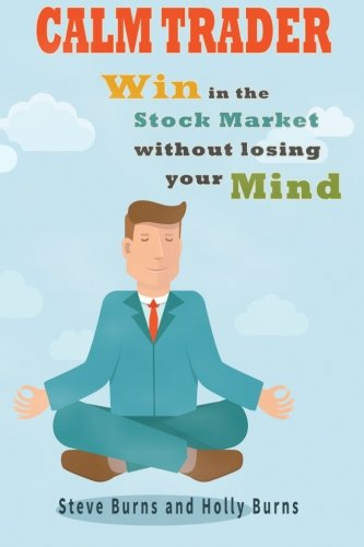 9781517190187: Calm Trader: Win in the Stock Market Without Losing Your Mind
