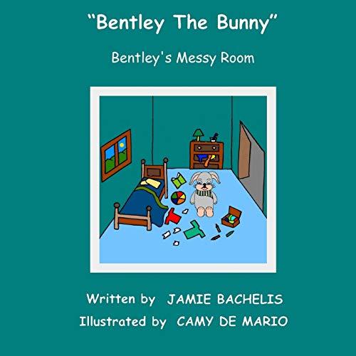 9781517191924: Bentley the Bunny: Bentley's Messy Room (Volume 7)