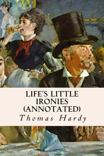 9781517192198: Life's Little Ironies (annotated)
