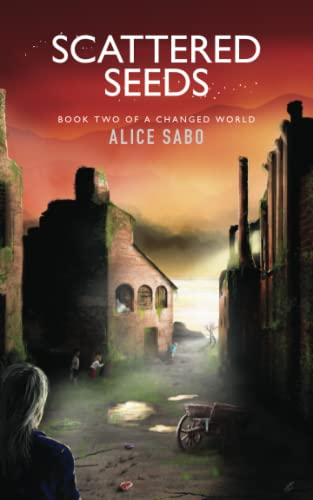 Scattered Seeds (A Changed World) (Volume 2): Alice Sabo