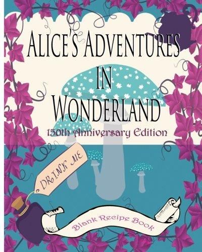 9781517195656: Alice's Adventures in Wonderland [blank journal and recipe book 2]: 150th Anniversary Edition: Volume 2 (150th Anniversary Keepsake Books Lewis Carroll 1865 - 2015 )