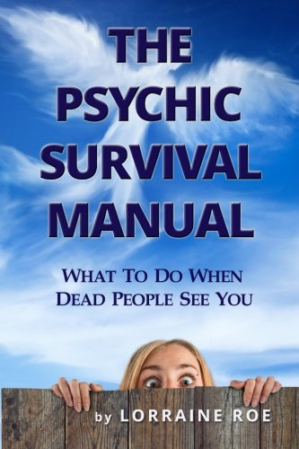 9781517197315: The Psychic Survival Manual: What To Do...When Dead People See You