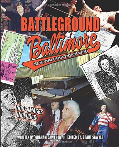 9781517198145: Battleground Baltimore: How One Arena Changed Wrestling History (The History of Professional Wrestling)