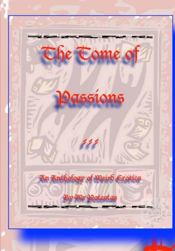 9781517199708: The Tome of Passions: An Anthology of Weird Erotica