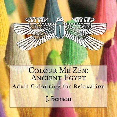 Colour Me Zen: Ancient Egypt: Adult Colouring: Benson, J.