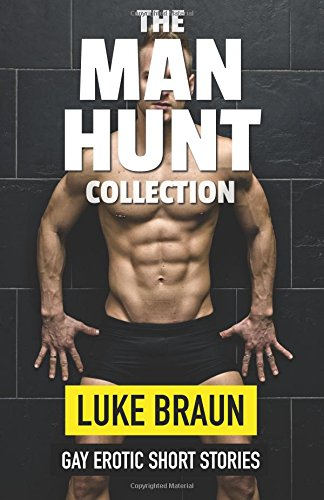 The Man Hunt Collection: Gay Erotic Short Stories: Luke Braun