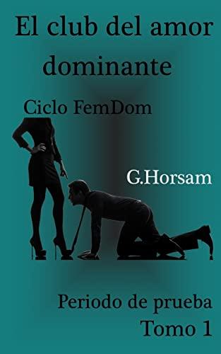 9781517203832: El club del amor dominante - Tomo 1: Periodo de prueba: Ciclo FemDom (Spanish Edition)