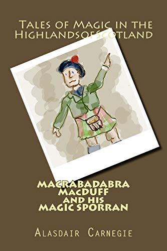 9781517204938: MACRABADABRA MacDUFF and his MAGIC SPORRAN: Tales of Magic in the Highlands of Scotland