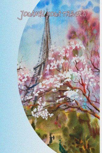 9781517209414: Journal Your Travels: Paris in the Springtime Watercolor Travel Journal, Lined Journal, Diary Notebook 6 x 9, 180 Pages