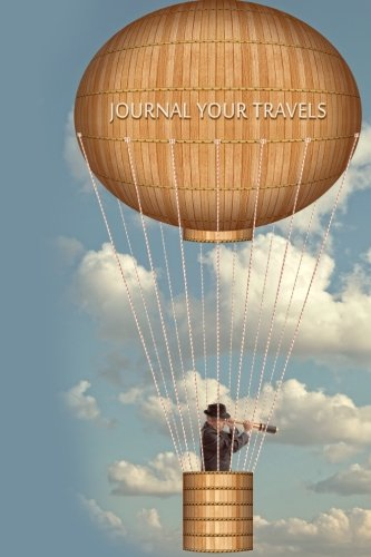 9781517209483: Journal Your Travels: Flights of Fancy - Steampunk Style Travel Journal, Lined Journal, Diary Notebook 6 x 9, 180 Pages (Travel Journals)