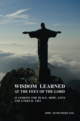 9781517210045: Wisdom Learned at the Feet of the Lord: 33 Lessons for Peace, Hope, Love, and Eternal Life