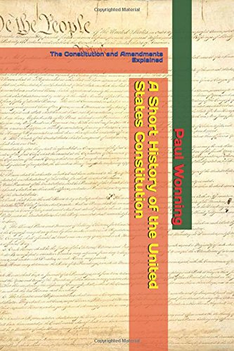 9781517211196: A Short History of the United States Constitution: The Story of the Constitution the Bill of Rights and the Amendments