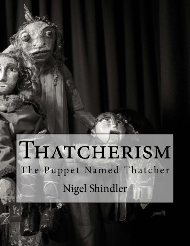 9781517213145: Thatcherism: The Puppet Named Thatcher