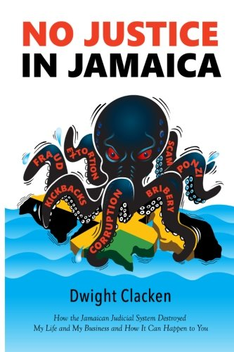 9781517213169: No Justice in Jamaica: How the Jamaican Judicial System Destroyed My Life and My Business - and How It Can Happen to You (colored interior)