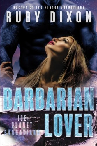 Barbarian Lover (Ice Planet Barbarians) (Volume 3): Dixon, Ruby