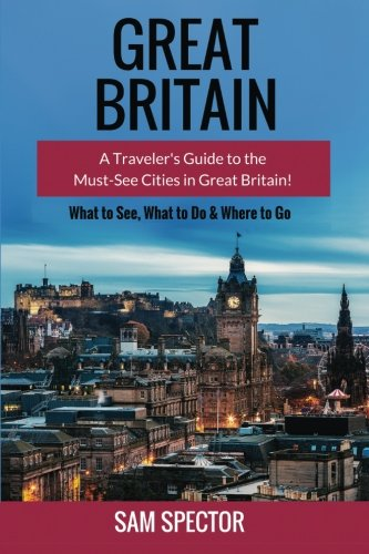 9781517217013: Great Britain: A Traveler's Guide to the Must-See Cities in Great Britain