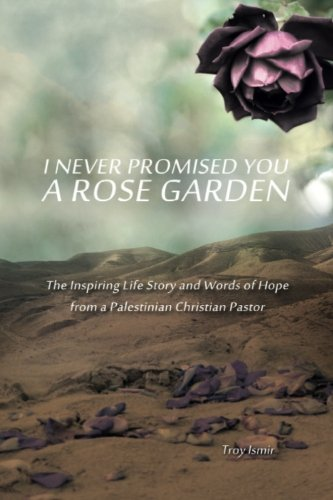 9781517217211: I Never Promised You a Rose Garden: The Inspiring Life Story and Words of Hope from a Palestinian Christian Pastor