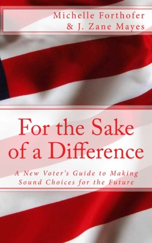 9781517223632: For the Sake of a Difference: A New Voters Guide to Making Sound Choices for the Future