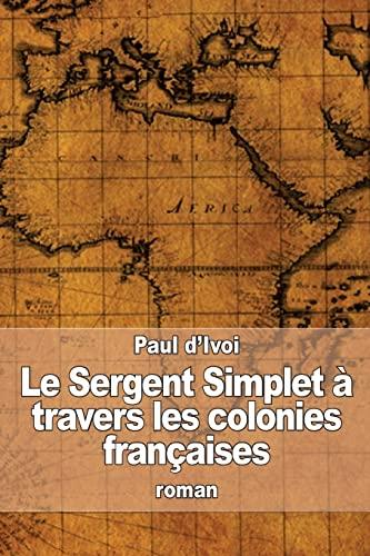 9781517224486: Le Sergent Simplet à travers les colonies françaises (French Edition)