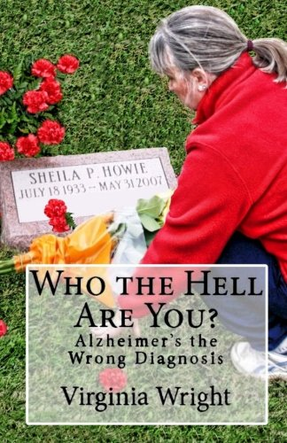 Who the Hell Are You?: Alzheimer's the Wrong Diagnosis: Virginia Wright