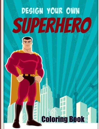 9781517228811: Design Your Own SUPERHERO Coloring Book (Draw on Capes, Swords, Stripes and Other Costume Effects and Coloring in the Superhero) (Volume 1)