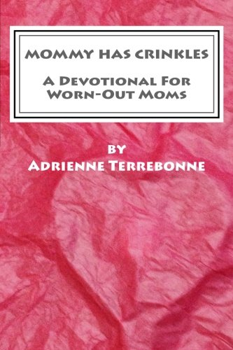 9781517234942: Mommy Has Crinkles: A Devotional For Worn-Out Moms