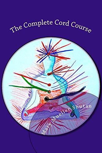 The Complete Cord Course: Working with Cords through Energy Work and Shamanic Healing: Mary Mueller...