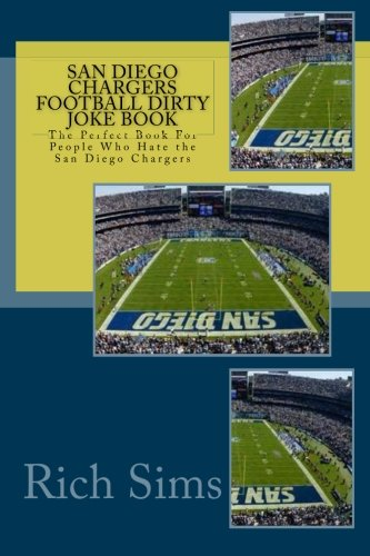 9781517241940: San Diego Chargers Football Dirty Joke Book: The Perfect Book For People Who Hate the San Diego Chargers
