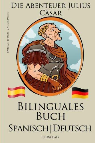 9781517242299: Spanisch Lernen - Zweisprachiges Buch - Die Abenteuer Julius Cäsar (Deutsch - Spanisch) Bilingual