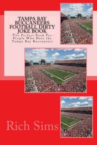 9781517242633: Tampa Bay Buccaneers Football Dirty Joke Book: The Perfect Book For People Who Hate the Tampa Bay Buccaneers (NFL Football Joke Books) (Volume 1)