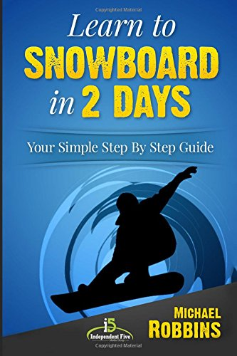 9781517245290: Learn to Snowboard in 2 Days: Your Simple Step by Step Guide