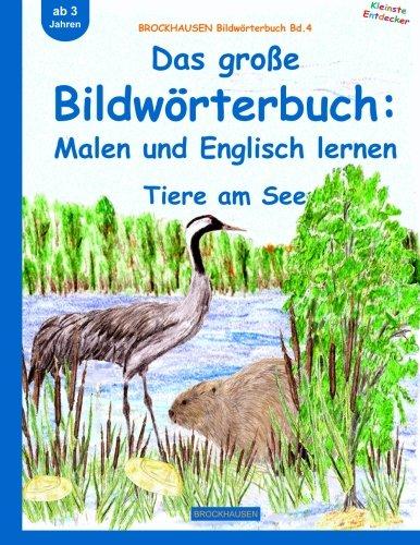 9781517246402: BROCKHAUSEN Bildwörterbuch Bd.4: Das große Bildwörterbuch: Malen und Englisch: Tiere am See: Volume 4 (Kleinste Entdecker)