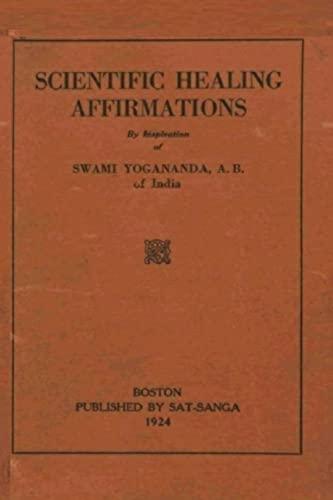 Scientific Healing Affirmations: Reprint of the 1924: Yogananda, Swami