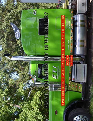 9781517246846: Have You Seen My 18 Wheeler?: A Picture Book of America's Over-The-Road 18 Wheelers (Volume 9)