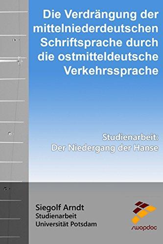 9781517247430: Die Verdr�ngung der mittelniederdeutschen Schriftsprache durch die ostmitteldeutsche Verkehrssprache: Der Niedergang der Hanse