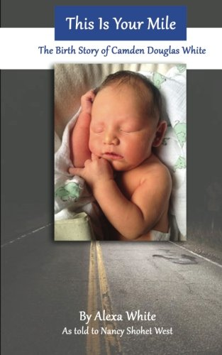 9781517252243: This Is Your Mile: The Birth Story of Camden Douglas White