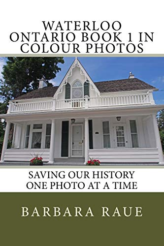 9781517253400: Waterloo Ontario Book 1 in Colour Photos: Saving Our History One Photo at a Time (Crusing Ontario) (Volume 114)