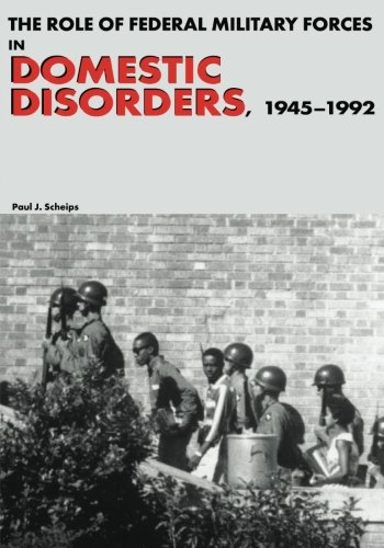 The Role of Federal Military Forces in Domestic Disorders, 1945-1992 (Army Historical Series): Paul...