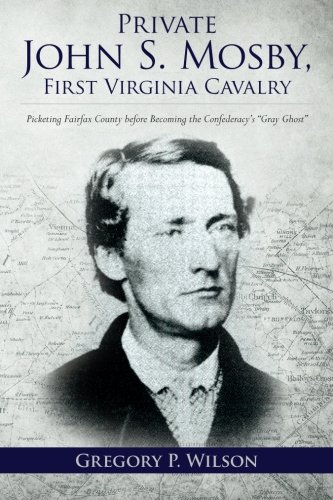 9781517255855: Private John S. Mosby, First Virginia Cavalry: Picketing Fairfax County before Becoming the Confederacy's
