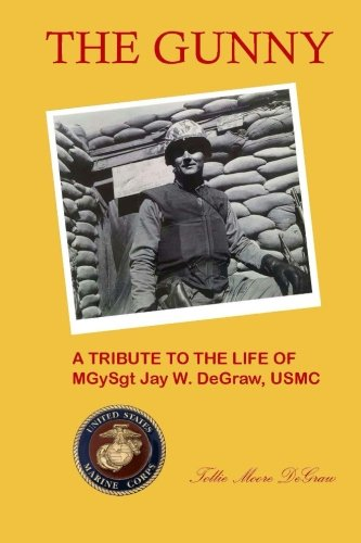 9781517256173: The Gunny: A Tribute to the Life of MGySgt. Jay W. DeGraw, USMC