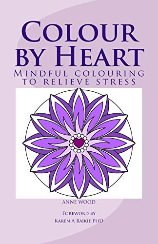 9781517257002: Colour by Heart: Mindful colouring to relieve stress