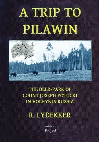 "A Trip to Pilawin: ""The Deer-Park of: R. Lydekker"