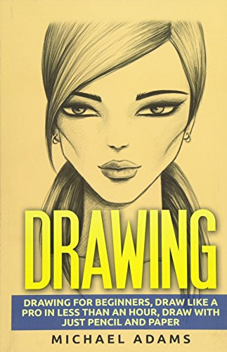 9781517264864: Drawing: Drawing for Beginners- Drawing Like a Pro in Less than an Hour with just Pencil and Paper (Volume 1)