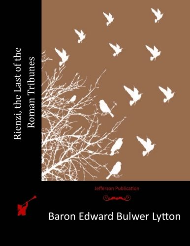 Rienzi, the Last of the Roman Tribunes: Lytton, Baron Edward