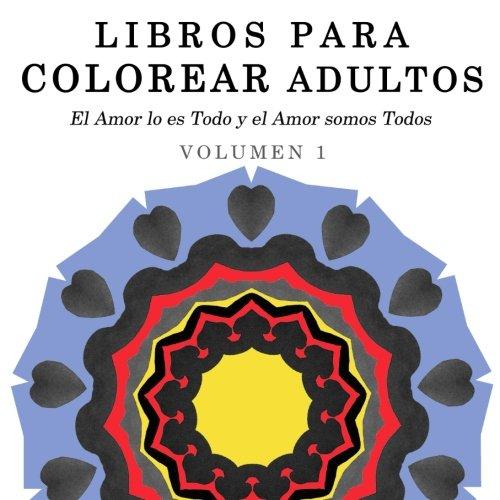 9781517266783: 1: Libros para Colorear Adultos: Mandalas de Arte Terapia y Arte Antiestres (El Amor lo es Todo y el Amor somos Todos) (Volume 1) (Spanish Edition)