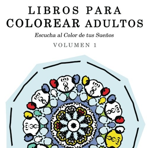 9781517266820: 1: Libros para Colorear Adultos: Mandalas de Arte Terapia y Arte Antiestres (Escucha al Color de tus Sueños) (Volume 1) (Spanish Edition)