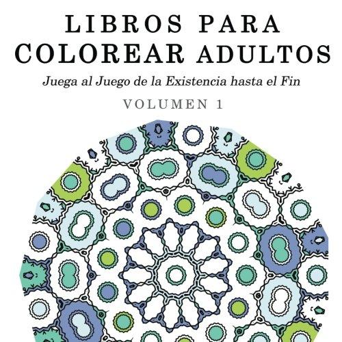 9781517266875: 1: Libros para Colorear Adultos: Mandalas de Arte Terapia y Arte Antiestres (Juega al Juego de la Existencia hasta el Fin) (Volume 1) (Spanish Edition)