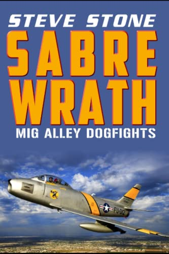 Sabre Wrath: MiG Alley Dogfights: Stone, Steve