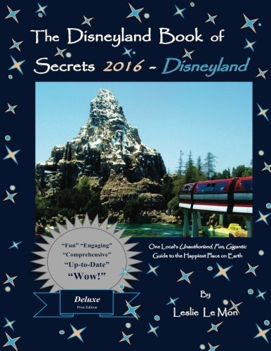 9781517269203: The Disneyland Book of Secrets 2016 - Disneyland: One Local's Unauthorized, Fun, Gigantic Guide to the Happiest Place on Earth